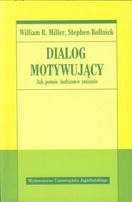 okładka Dialog motywujący Jak pomóc ludziom w zmianie, Książka | William R. Miller, Stephen Rollnick