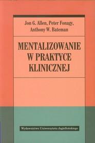okładka Mentalizowanie w praktyce klinicznej, Książka | Jon G. Allen, Peter Fonagy, Anthony W Bateman
