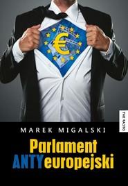 okładka Parlament Antyeuropejski. Książka | papier | Migalski Marek