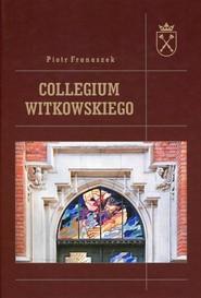 okładka Collegium Witkowskiego, Książka   Franaszek Piotr