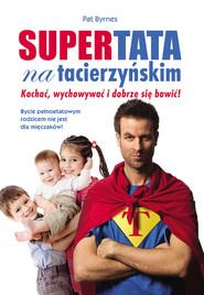 okładka Supertata na tacierzyńskim, Książka   Byrnes Pat