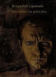 okładka Skorpion na policzku Słowo i obraz w twórczości Bronisława Linkego, Książka | Krzysztof Lipowski