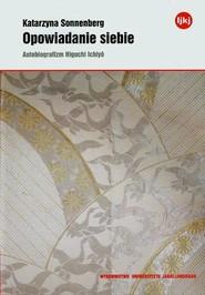 okładka Opowiadanie siebie Autobiografizm Higuchi Ichiyo, Książka | Sonnenberg Katarzyna