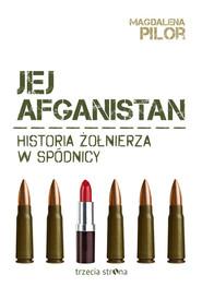 okładka Jej Afganistan Historia żołnierza w spódnicy, Książka | Pilor Magdalena