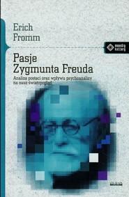 okładka Pasje Zygmunta Freuda Analiza postaci oraz wpływu psychoanalizy na nasz światopogląd, Książka | Fromm Erich
