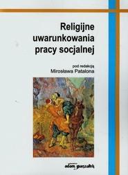 okładka Religijne uwarunkowania pracy socjalnej, Książka |