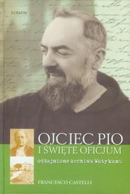 okładka Ojciec Pio i Święte Oficjum Odtajnione archiwa Watykanu, Książka | Castelli Francesco