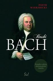 okładka Boski Bach + CD, Książka   Wierzbicki Piotr