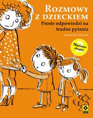 okładka Rozmowy z dzieckiem Proste odpowiedzi na trudne pytania, Książka   Justyna Korzeniewska
