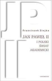 okładka Jan Paweł II i polski świat akademicki, Książka   Ziejka Franciszek