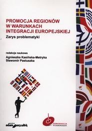 okładka Promocja regionów w warunkach integracji europejskiej Zarys problematyki, Książka | Agnieszka Kasińska-Metryka, Sławomi Pastuszka