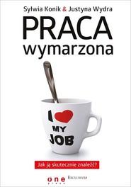 okładka Praca wymarzona Jak ją skutecznie znaleźć?, Książka | Sylwia Konik, Justyna Wydra