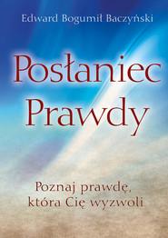 okładka Posłaniec prawdy, Książka | Edward Bogumił Baczyński