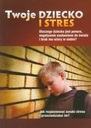 okładka Twoje dziecko i stres, Książka | Hart Archibald