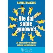 okładka Nie daj sobie wmówić, Książka | Marczuk Bartosz