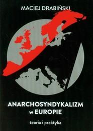 okładka Anarchosyndykalizm w Europie Teoria i praktyka, Książka | Drabiński Maciej