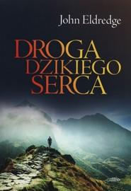 okładka Droga dzikiego serca, Książka | John Eldredge