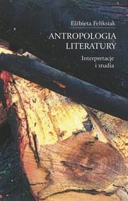 okładka Antropologia literatury Interpretacje i studia, Książka | Feliksiak Elżbieta