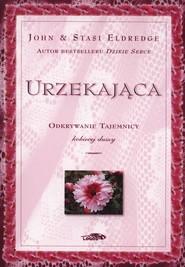 okładka Urzekająca Odkrywanie tajemnicy kobiecej duszy, Książka | John Eldredge, Stasi Eldredge