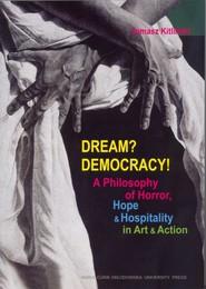 okładka Dream? Democracy! A Philosophy of Horror, Hope and Hospitality in Art and Action, Książka | Kitliński Tomasz
