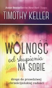 okładka Wolność od skupienia na sobie, Książka   Keller Timothy