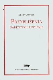 okładka Przybliżenia Narkotyki i upojenie. Książka   papier   Junger Ernst