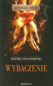 okładka Wybaczenie Łatwopalni Tom 3, Książka   Lingas-Łoniewska Agnieszka