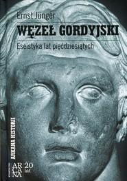 okładka Węzeł gordyjski Eseistyka lat pięćdziesiątych. Książka   papier   Junger Ernst