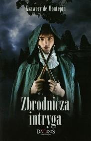 okładka Zbrodnicza intryga, Książka | Montepin Ksawery