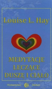 okładka Medytacje leczące duszę i ciało, Książka | Louise L. Hay