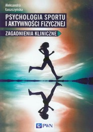okładka Psychologia sportu i aktywności fizycznej Zagadnienia kliniczne, Książka | Łuszczyńska Aleksandra