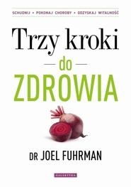 okładka Trzy kroki do zdrowia Zmień nawyki schudnij pokonaj choroby odzyskaj witalność, Książka | Joel Fuhrman