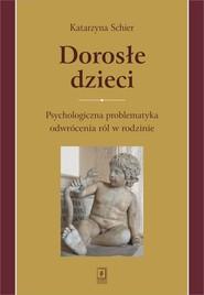 okładka Dorosłe dzieci Psychologiczna problematyka odwrócenia ról w rodzinie, Książka | Schier Katarzyna
