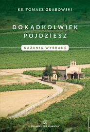okładka Dokądkolwiek pójdziesz Kazania wybrane, Książka | Grabowski Tomasz