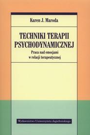 okładka Techniki terapii psychodynamicznej Praca nad emocjami w relacji terapeutycznej, Książka | Karen J. Maroda