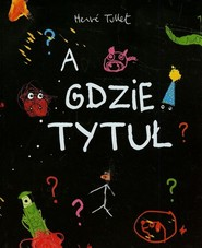 okładka A gdzie tytuł, Książka | Tullet Herve