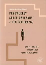 okładka Przewlekły stres związany z dializoterapią Zastosowanie interwencji psychologicznych, Książka | Bargiel-Matusiewicz Kamilla