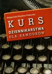 okładka Kurs dziennikarstwa dla samouków. Książka | papier | Małgorzata Karolina Piekarska