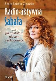 okładka Radio-aktywna, czyli jak zostałam głosem z Zakopanego, Książka | Sabała-Zielińska Beata