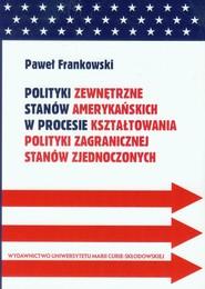 okładka Polityki zewnętrzne stanów amerykańskich w procesie kształtowania polityki zagranicznej Stanów Zjednoczonych, Książka | Frankowski Paweł
