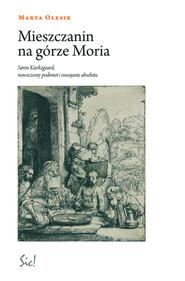 okładka Mieszczanin na górze Moria Siren Kierkegaard, nowoczesny podmiot i oswajanie absolutu, Książka   Olesik Marta
