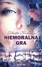 okładka Niemoralna gra. Książka | papier | Kosowska Jolanta