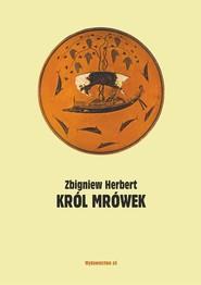 okładka Król mrówek Prywatna mitologia, Książka | Herbert Zbigniew