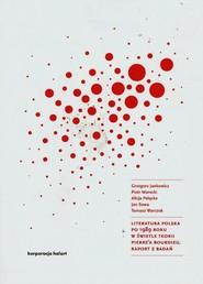 okładka Literatura polska po 1989 roku w świetle teorii Pierre'a Bourdieu Raport z badań. Książka | papier | Grzegorz Jankowicz, Piotr  Marecki, Al Palęcka