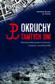 okładka Okruchy tamtych dni Powstanie Warszawskie na Powiślu 1 sierpnia - 6 września 1944 Pamiętnik, Książka   Jarzyna Stanisław