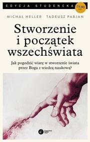 okładka Stworzenie i początek wszechświata Teologia - Filozofia - Kosmologia, Książka | Michał Heller, Tadeusz Pabjan