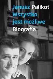 okładka Wszystko jest możliwe Biografia, Książka | Palikot Janusz