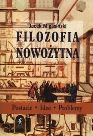 okładka Filozofia Nowożytna Postacie Idee Problemy, Książka   Migasiński Jacek