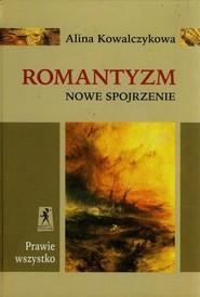 okładka Prawie wszystko Romantyzm Nowe Spojrzenie, Książka   Kowalczykowa Alina