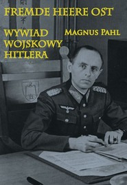 okładka Fremde Heere Ost Wywiad wojskowy Hitlera, Książka   Magnus Pahl